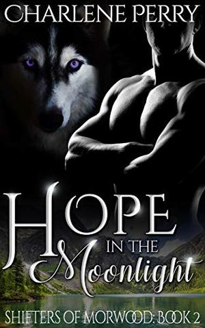 Hope in the Moonlight: A Steamy Shifter Romance by Charlene Perry