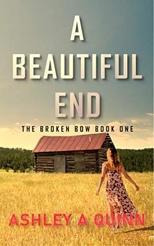A Beautiful End by Ashley A Quinn