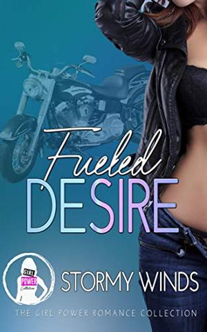 Fueled Desire (The Girl Power Romance Collection) by Stormy Winds