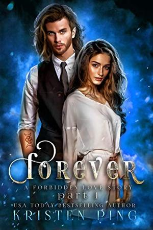 Forever Part I: A Forbidden love Story: Guardian Of Monsters Saga by Kristin Ping