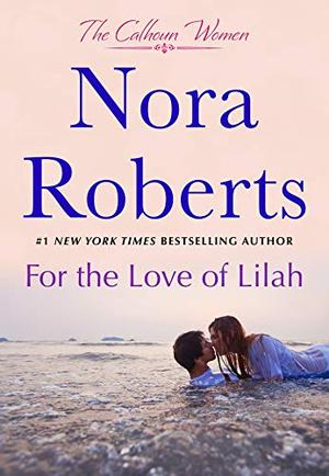 For the Love of Lilah: The Calhoun Women by Nora Roberts