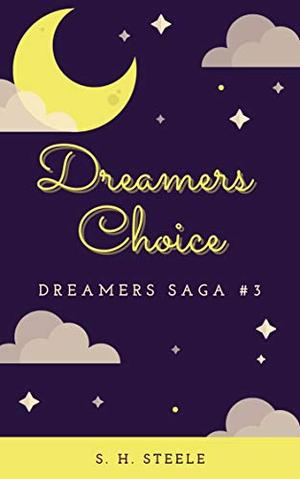 Dreamers Choice by S. H. Steele