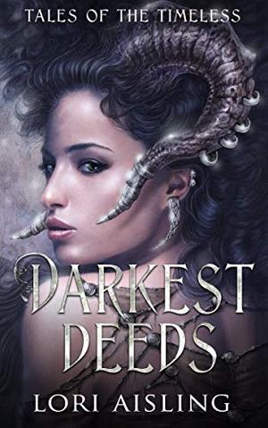 Darkest Deeds: Tales of the Timeless by Lori Aisling
