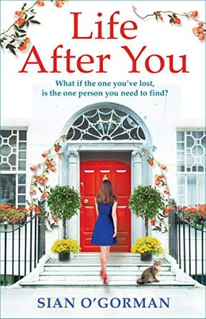 Life After You: A heart-warming story of love, loss and family by Siân O'Gorman