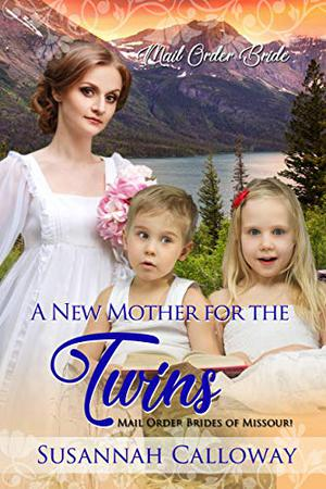 A New Mother for the Twins (Mail Order Brides of Missouri) by Susannah Calloway