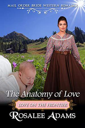 The Anatomy of Love: Historical Western Romance by Rosalee Adams