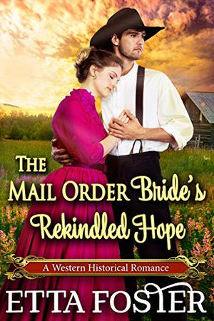 The Mail Order Bride's Rekindled Hope: A Historical Western Romance Novel by Etta Foster, Starfall Publications