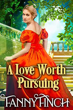 A Love Worth Pursuing: A Clean & Sweet Regency Historical Romance Novel by Fanny Finch, Starfall Publications