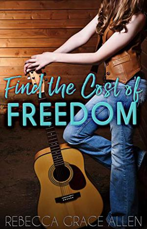 Find the Cost of Freedom by Rebecca Grace Allen