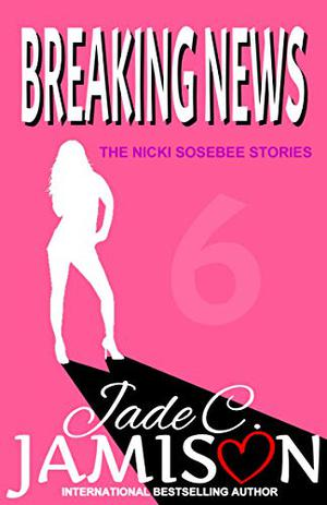 Breaking News by Jade C. Jamison