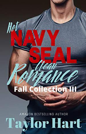 Hot Navy Seal Clean Romance Collection III: 3 Sweet, Contemporary Military Romance by Taylor Hart