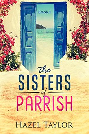 The Sisters of Parrish by Hazel Taylor