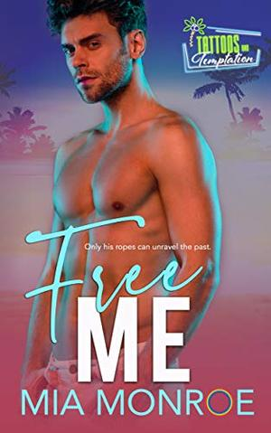 Free Me: Tattoos and Temptation Book 3 by Mia Monroe