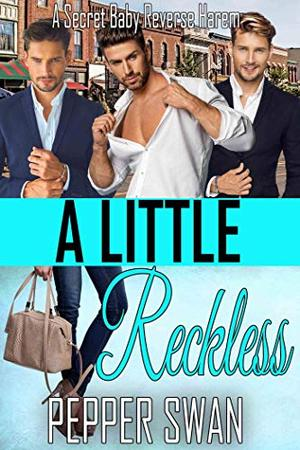 A Little Reckless: A Secret Baby Reverse Harem Romance by Pepper Swan