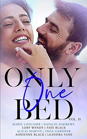 Only One Bed Vol 2 by Marie Lipscomb, Natalie Andrews, Lory Wendy, Faye Black, Alicai Martin, Inga Gardner, Adrienne Black, Leandra Vane