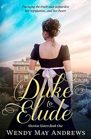 A Duke to Elude: Sweet Regency Romance by Wendy May Andrews