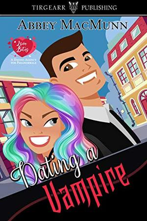 Dating a Vampire: Love Bites: A Dating Agency for Paranormals: #1 by Abbey MacMunn