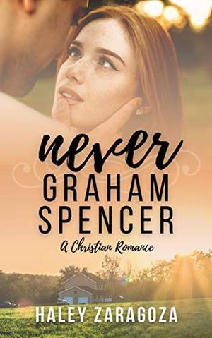 Never Graham Spencer: A Christian Romance by Haley Zaragoza
