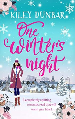 One Winter's Night: A gorgeously uplifting, romantic read that will warm your heart by Kiley Dunbar