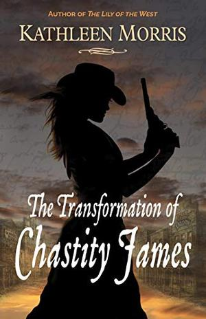 The Transformation of Chastity James by Kathleen Morris