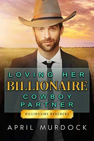 Loving Her Billionaire Cowboy Partner by April Murdock, Josephine Blake
