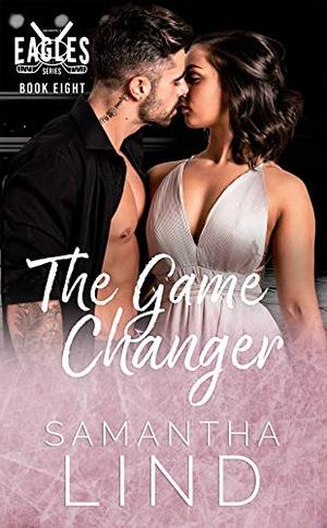 The Game Changer : Indianapolis Eagles Series Book 8 by Samantha Lind