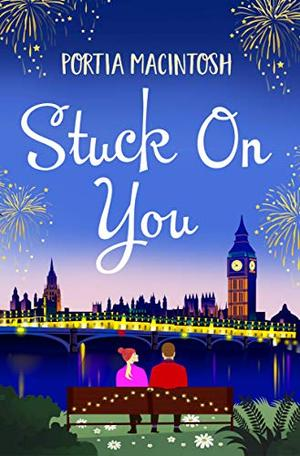 Stuck On You: A laugh-out-loud romantic comedy, perfect for winter 2020 by Portia MacIntosh