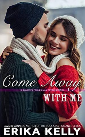 Come Away With Me: A Christmas Novella (A Calamity Falls Small Town Romance) by Erika Kelly