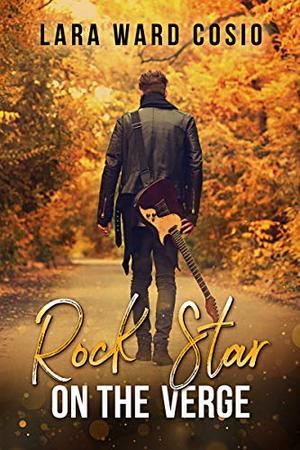 Rock Star on the Verge by Lara Ward Cosio