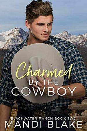 Charmed by the Cowboy: A Contemporary Christian Romance by Mandi Blake