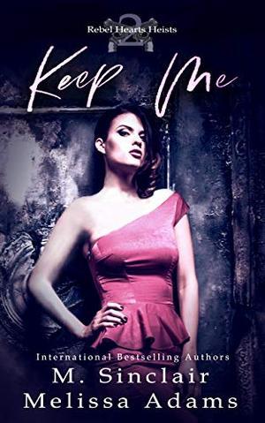 Keep Me by M. Sinclair, Melissa Adams