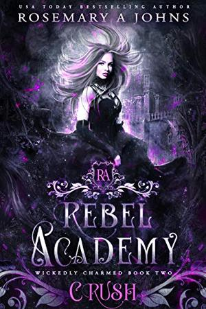Rebel Academy: Crush: A Paranormal Academy Romance Series by Rosemary A. Johns