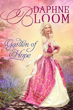 Garden of Hope: A Sweet and Clean Regency Romance by Daphne Bloom