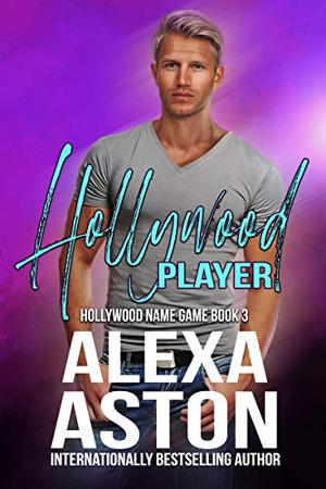 Hollywood Player: Hollywood Name Game Book 3 by Alexa Aston