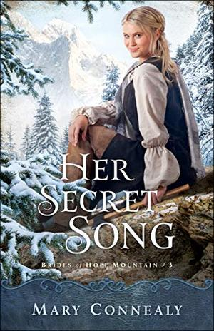 Her Secret Song (Brides of Hope Mountain) by Mary Connealy