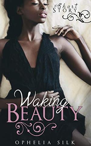 Waking Beauty by Ophelia Silk