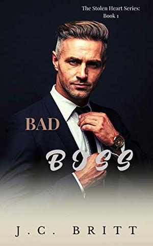 Bad Boss (Book 1 in The Stolen Hearts Series) by J.C. Britt