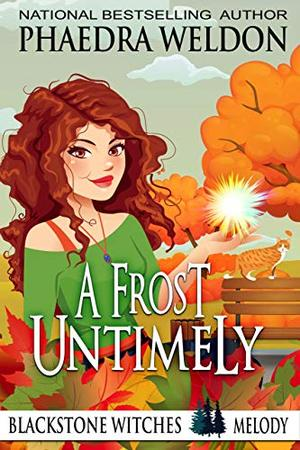 A Frost Untimely: Melody: A Paranormal Cozy Mystery (Blackstone Witches) by Phaedra Weldon