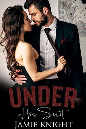 Under His Suit by Jamie Knight