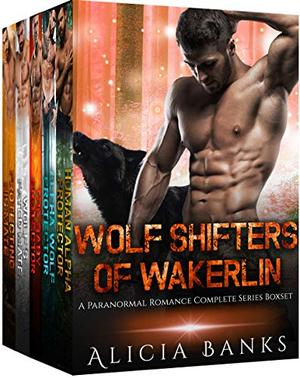 Wolf Shifters of Wakerlin: A Paranormal Romance Complete Series Box Set by Alicia Banks