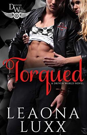 Torqued: A Driven World Novel (The Driven World) by Leaona Luxx