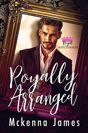 Royally Arranged by McKenna James