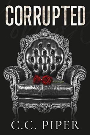 Corrupted: A Dark Billionaire Romance by C.C. Piper