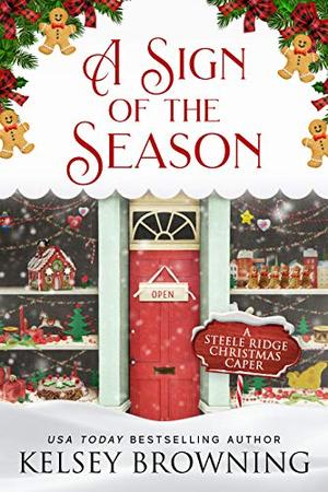 A Sign of the Season: A Second Chance Holiday Romance Novella by Kelsey Browning
