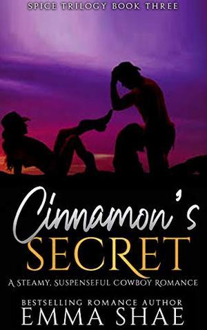 Cinnamon's Secret: A Suspenseful Steamy Cowboy Romance by Emma Shae