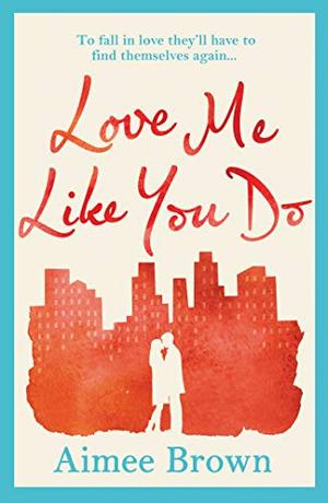 Love Me Like You Do: an emotional story of love and finding yourself by Aimee Brown