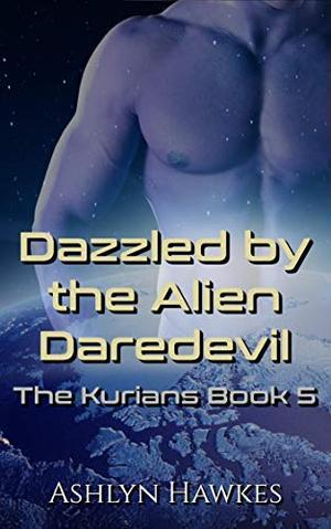 Dazzled by the Alien Daredevil: An Alien Abduction Romance by Ashlyn Hawkes