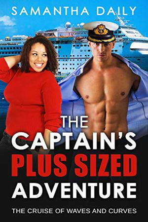 The Captain's Plus Sized Adventure: BBW, BWWM, Holiday, Captain, Cruise Ship, Adventure, Surprise Romance by Samantha Daily, BWWM Love