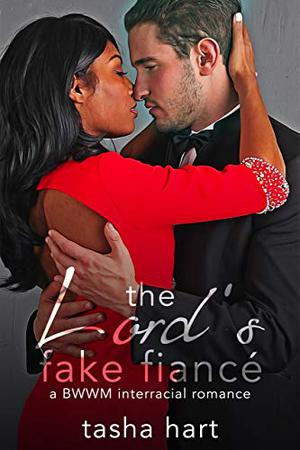 The Lord's Fake Fiancé: A BWWM Interracial Fake Marriage Romance by Tasha Hart