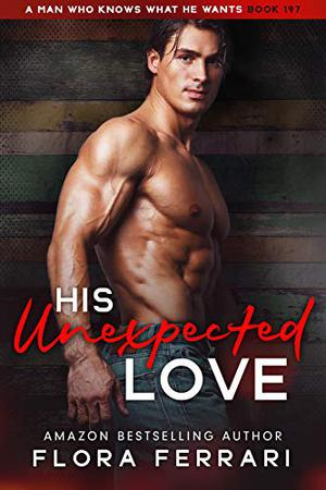 His Unexpected Love: An Instalove Possessive Age Gap Romance by Flora Ferrari